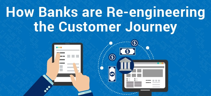 How Banks are Re-engineering Customer Journey