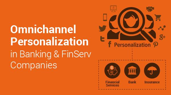 Omnichannel Personalization in banking & FinServ Companies
